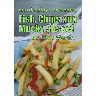 Fish, Chips and Mucky Sleaze!